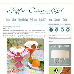 Centsational Girl & Blog Archive & DIY: Colorful Dessert Stands