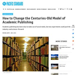 How to Change the Centuries-Old Model of Academic Publishing - Pacific Standard