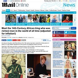 Meet the 14th Century African king who was richest man in the world of all time (adjusted for inflation!)