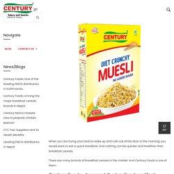 Century Foods: Among the major breakfast cereals brands in Nepal