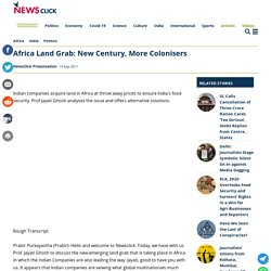 Africa Land Grab: New Century, More Colonisers | NewsClick