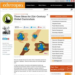 Three Ideas for 21st Century Global Curriculum
