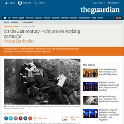 It's the 21st century – why are we working so much? | Owen Hatherley