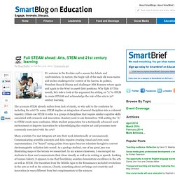 Full STEAM ahead: Arts, STEM, and 21st century learning SmartBlogs