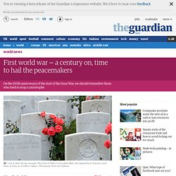 First world war – a century on, time to hail the peacemakers