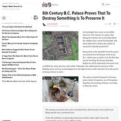 6th Century B.C. Palace Proves That To Destroy Something Is To Preserve It