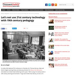 Let's not use 21st century technology with 19th century pedagogy