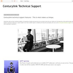 Centurylink Technical Support: Centurylink technical support features - This is what makes us Unique.