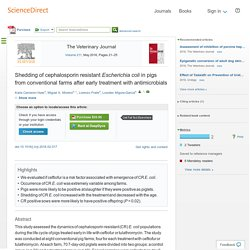 Etude en question : The Veterinary Journal Volume 211, May 2016,Shedding of cephalosporin resistant Escherichia coli in pigs from conventional farms after early treatment with antimicrobials