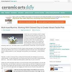 Céramique Arts Quotidien - Multi-teintes Murrinis: Travailler avec couleur d'argile pour créer Pots Vibrant tactiles