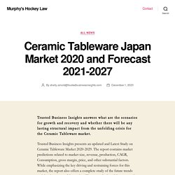 Ceramic Tableware Japan Market 2020 and Forecast 2021-2027