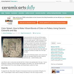 Color Splash: How to Make Vibrant Bursts of Color on Pottery Using Ceramic Colorants and Slip