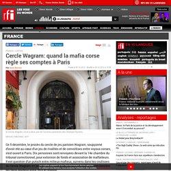 Cercle Wagram: quand la mafia corse règle ses comptes à Paris - France