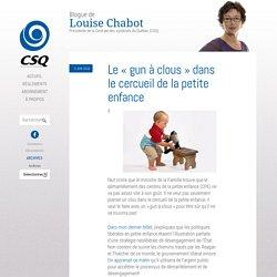 Le « gun à clous » dans le cercueil de la petite enfance - Blogue de Louise Chabot