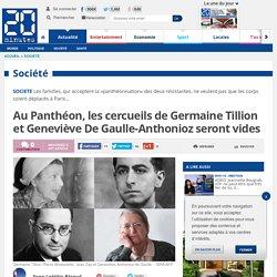 Au Panthéon, les cercueils de Germaine Tillion et Geneviève De Gaulle-Anthonioz seront vides