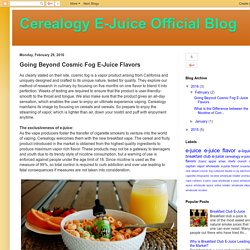 Cerealogy E-Juice Official Blog: Going Beyond Cosmic Fog E-Juice Flavors
