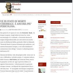 UE IN STATO DI MORTE CEREBRALE. E ANCORA PIU' PERICOLOSA. — Blondet & Friends