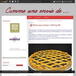 Tarte aux cerises / Cherry Pie - Le blog de comme1enviede