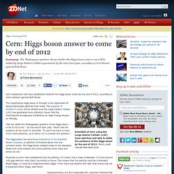 Cern: Higgs boson answer to come by end of 2012