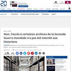 Non, l'accès à certaines archives de la Seconde Guerre mondiale n'a pas été interdit aux historiens