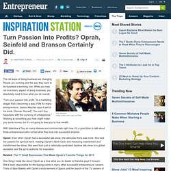 Turn Passion Into Profits? Oprah, Seinfeld and Branson Certainly Did.