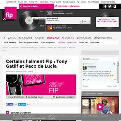 Certains l'aiment Fip : Tony Gatlif et Paco de Lucía