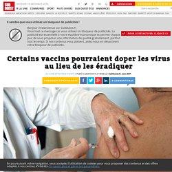 Certains vaccins pourraient doper les virus au lieu de les éradiquer - Sud Ouest.fr