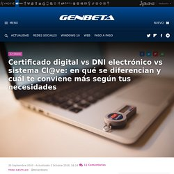 Certificado digital vs DNI electrónico vs sistema Cl@ve: en qué se diferencian y cuál te conviene más según tus necesidades