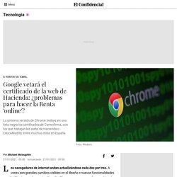 Google vetará el certificado de la web de Hacienda: ¿problemas para hacer la Renta 'online'?