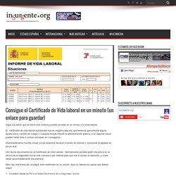 Consigue el Certificado de Vida laboral en un minuto (un enlace para guardar) – insurgente.org. Tu diario de izquierdas