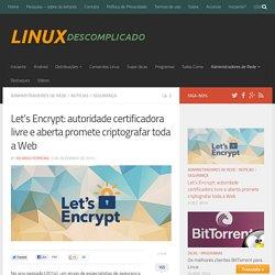 Let's Encrypt: autoridade certificadora livre e aberta promete criptografar toda a Web