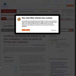 Certificat de reprise de travail ou de non-contagion : mise au point de l'Ordre des médecins - Éditions Tissot