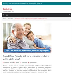 Aged Care faculty set for expansion, where will it yield you?