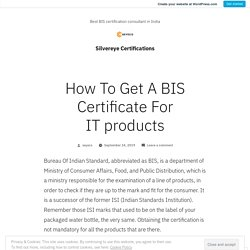 How To Get A BIS Certificate For IT products – Silvereye Certifications