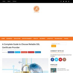 A Complete Guide to Choose Reliable SSL Certificate Provider - Blogging Fair Zone- Get All Kind of Information