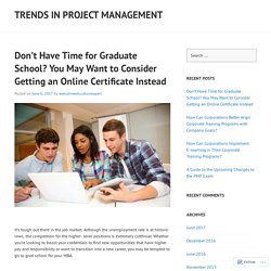 Don't Have Time for Graduate School? You May Want to Consider Getting an Online Certificate Instead