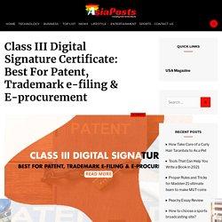 Class III Digital Signature Certificate: Best for Patent, Trademark e-filing & E-procurement