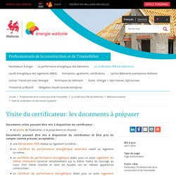 Visite du certificateur: les documents à préparer - Site énergie du Service Public de Wallonie
