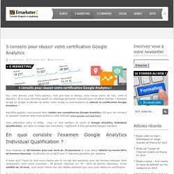 5 conseils pour réussir votre certification Google Analytics - E-marketing