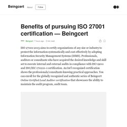 Benefits of pursuing ISO 27001 certification — Beingcert