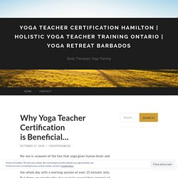 Why Yoga Teacher Certification is Beneficial…
