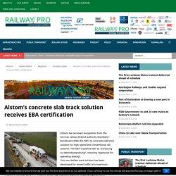 Alstom's concrete slab track solution receives EBA certification – Railway Pro Communication Platform