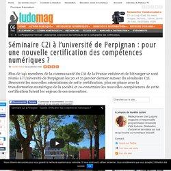Séminaire C2i à l'université de Perpignan : pour une nouvelle certification des compétences numériques ?