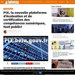 PIX, la nouvelle plateforme d'évaluation et de certification des compétences numériques, tout public! – Ludovia Magazine