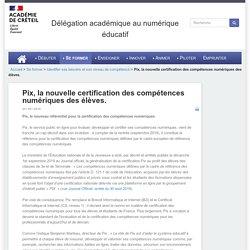 Dane de Créteil - Pix, la nouvelle certification des compétences numériques des élèves.