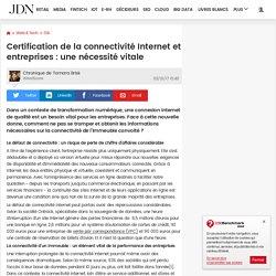 Certification de la connectivité Internet et entreprises : une nécessité vitale