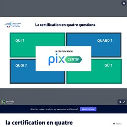 la certification en quatre questions par fabienjoubert19 sur Genially