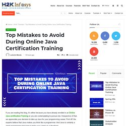 Top Mistakes to Avoid During Online Java Certification Training - H2kinfosys