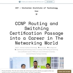 CCNP Routing and Switching Certification Passage into a Career in The Networking World
