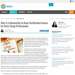 Why it is Noteworthy to Have Certification Course for Every Young Professionals